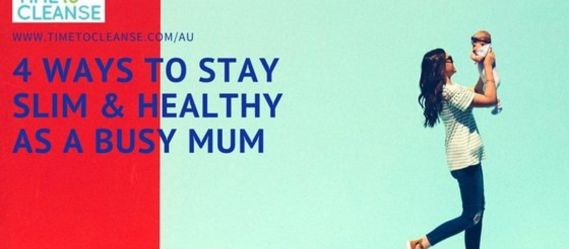 4 Ways to Stay Slim & Healthy as a Busy Mum