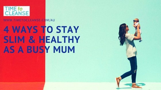 4 Ways to Stay Slim and Healthy as a Busy Mum