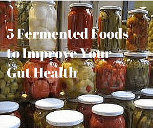 5 Fermented Foods to Improve Your Gut