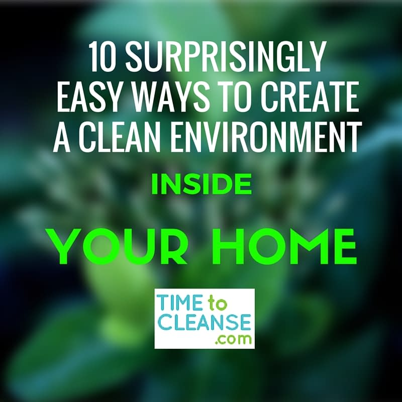 10 Surprisingly easy ways to create a clean environment inside your home